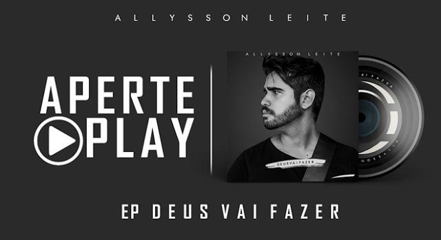 """Allysson Leite lança seu primeiro EP """"Deus vai Fazer"""""""